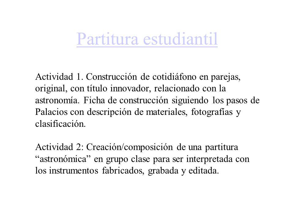 Partitura estudiantil Actividad 1. Construcción de cotidiáfono en parejas, original, con título innovador, relacionado con la astronomía. Ficha de con