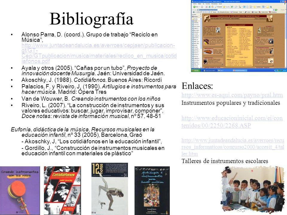 Bibliografía Alonso Parra, D. (coord.). Grupo de trabajo Reciclo en Música, http://www.juntadeandalucia.es/averroes/cepjaen/publicacion- gt/GT- Cep/GT