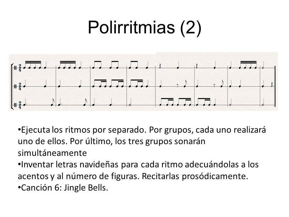 Polirritmias (2) Ejecuta los ritmos por separado. Por grupos, cada uno realizará uno de ellos. Por último, los tres grupos sonarán simultáneamente Inv