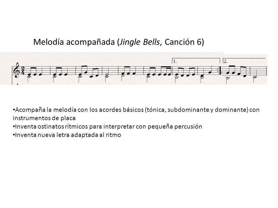 Melodía acompañada (Jingle Bells, Canción 6) Acompaña la melodía con los acordes básicos (tónica, subdominante y dominante) con instrumentos de placa