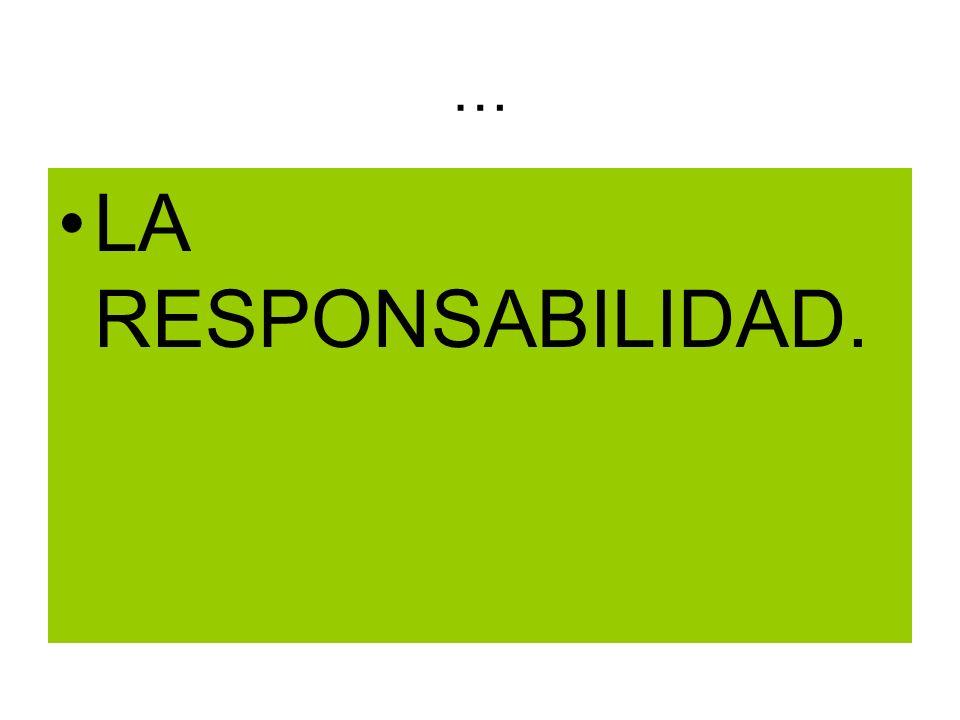 … LA RESPONSABILIDAD.