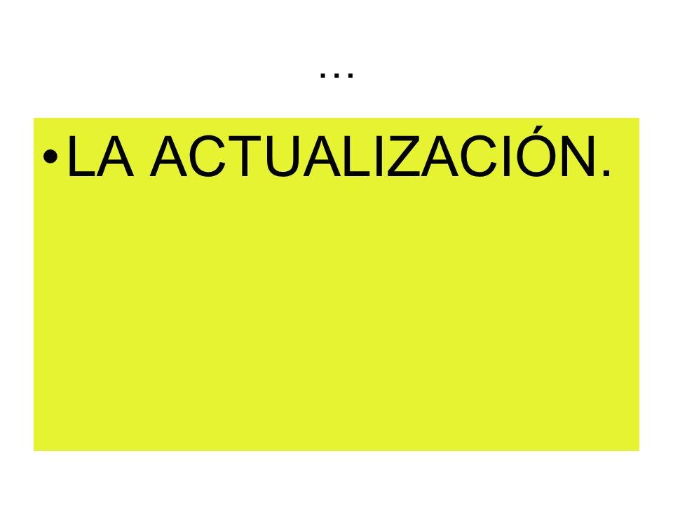… LA ACTUALIZACIÓN.