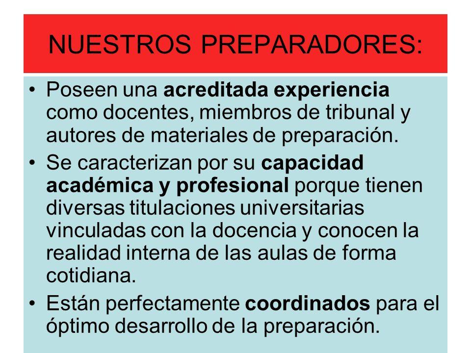 NUESTROS PREPARADORES: Poseen una acreditada experiencia como docentes, miembros de tribunal y autores de materiales de preparación.