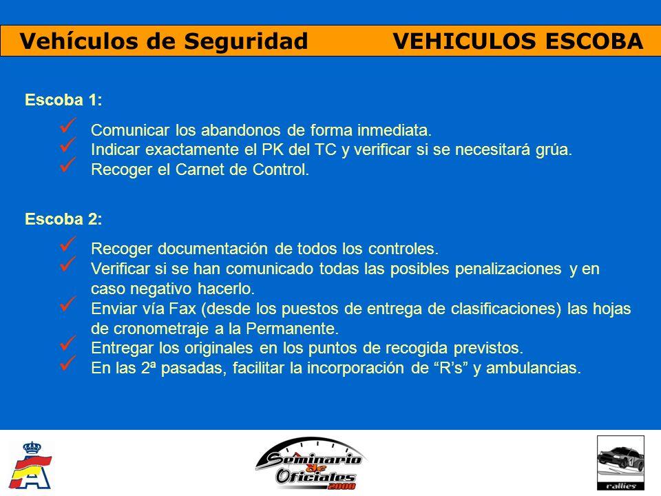 Vehículos de Seguridad VEHICULOS ESCOBA Escoba 1: Comunicar los abandonos de forma inmediata. Indicar exactamente el PK del TC y verificar si se neces