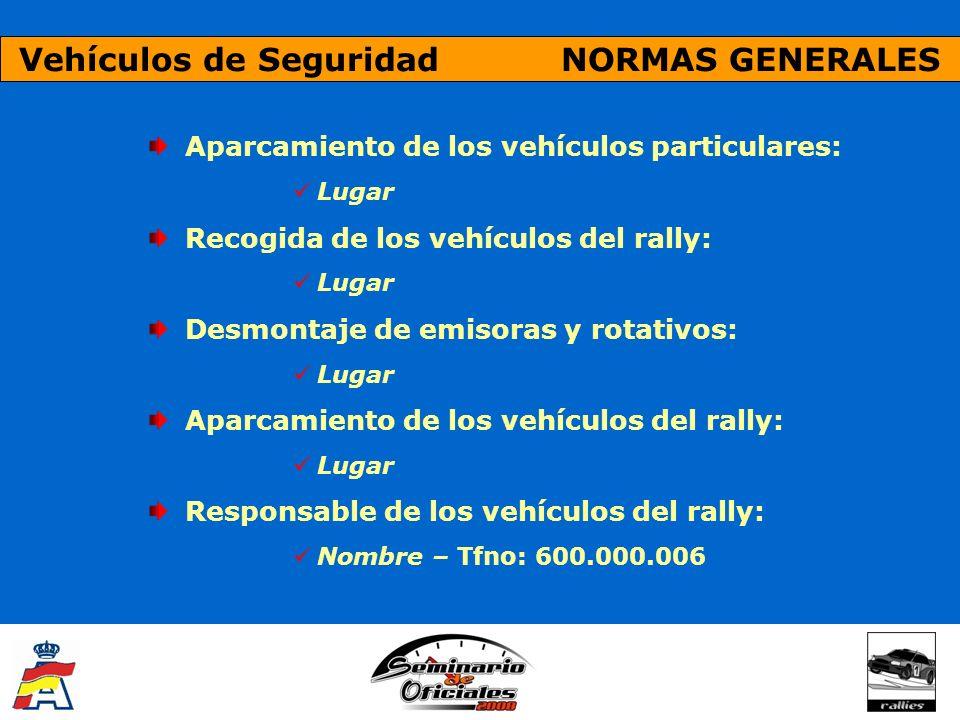 Vehículos de Seguridad NORMAS GENERALES Aparcamiento de los vehículos particulares: Lugar Recogida de los vehículos del rally: Lugar Desmontaje de emi