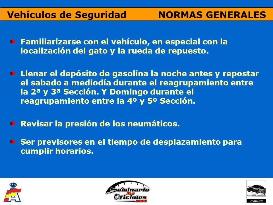 Vehículos de Seguridad NORMAS GENERALES Familiarizarse con el vehículo, en especial con la localización del gato y la rueda de repuesto. Llenar el dep