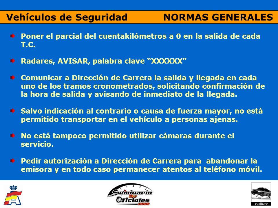Vehículos de Seguridad NORMAS GENERALES Poner el parcial del cuentakilómetros a 0 en la salida de cada T.C. Radares, AVISAR, palabra clave XXXXXX Comu