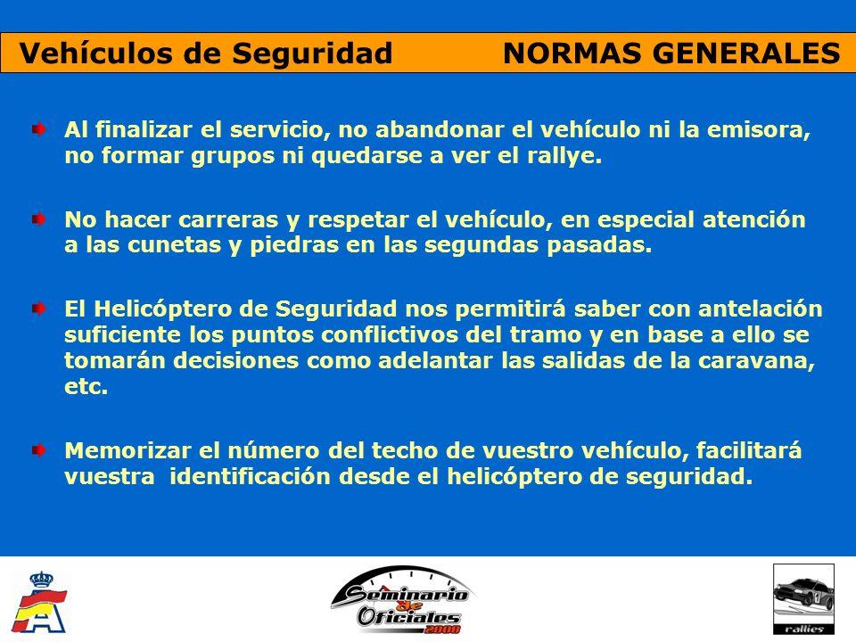 Vehículos de Seguridad NORMAS GENERALES Al finalizar el servicio, no abandonar el vehículo ni la emisora, no formar grupos ni quedarse a ver el rallye