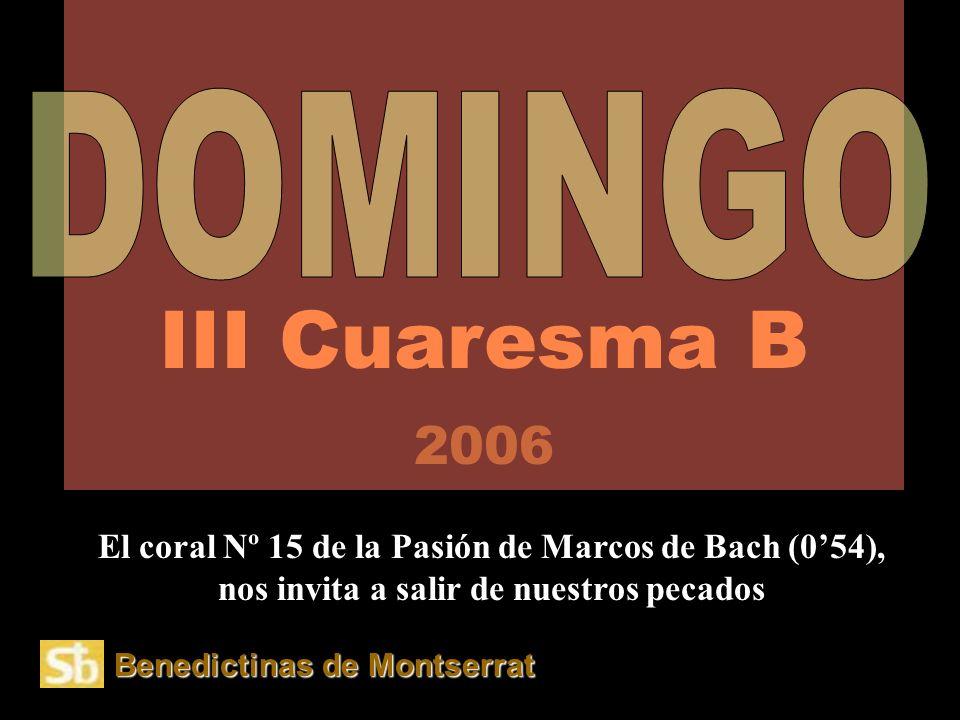 Benedictinas de Montserrat III Cuaresma B 2006 El coral Nº 15 de la Pasión de Marcos de Bach (054), nos invita a salir de nuestros pecados