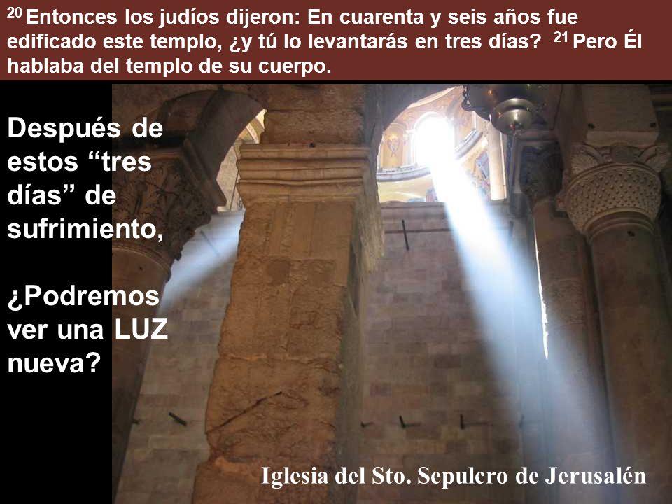19 Jesús respondió y les dijo: Destruid este templo, y en tres días lo levantaré. Haz que este mal momento de ahora sea simiente de un Nuevo resurgimi
