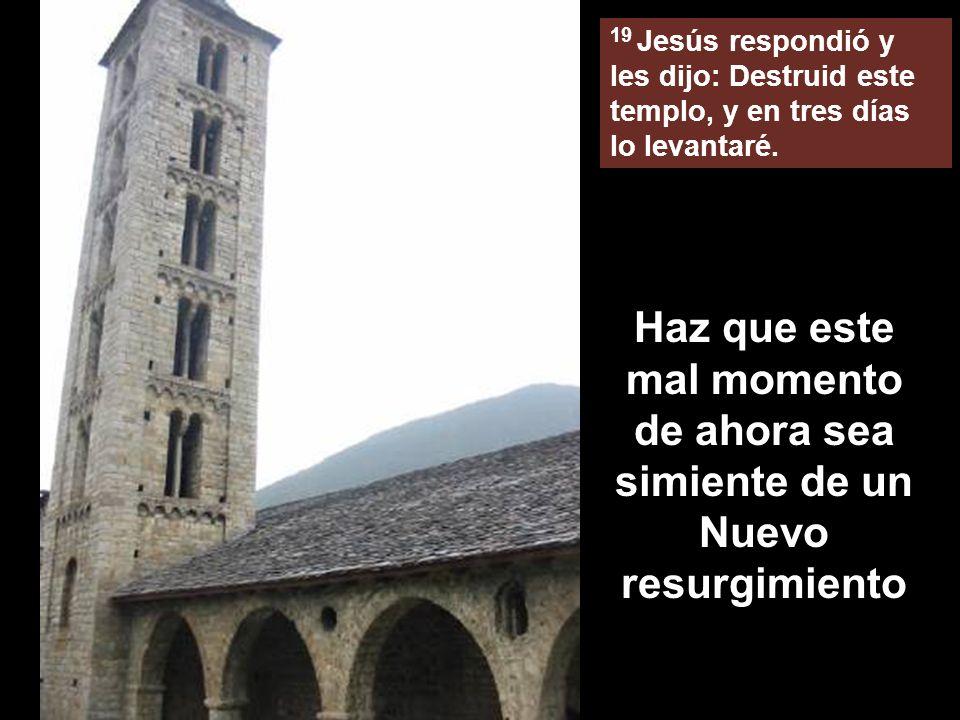 19 Jesús respondió y les dijo: Destruid este templo, y en tres días lo levantaré.