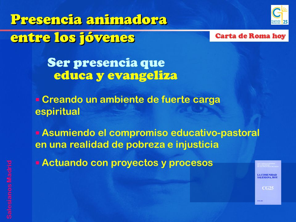 Ser presencia que educa y evangeliza Creando un ambiente de fuerte carga espiritual Asumiendo el compromiso educativo-pastoral en una realidad de pobr