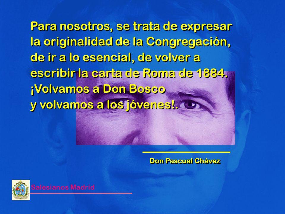 Salesianos Madrid Para nosotros, se trata de expresar la originalidad de la Congregación, de ir a lo esencial, de volver a escribir la carta de Roma d
