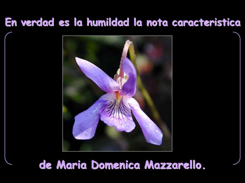 En verdad es la humildad la nota caracteristica de Maria Domenica Mazzarello.