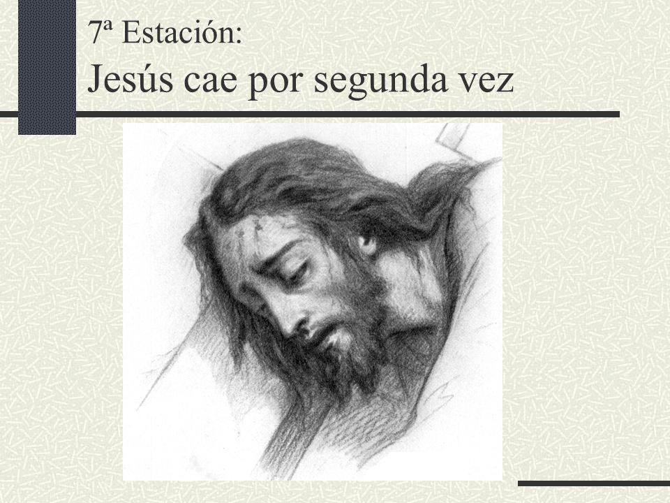 7ª Estación: Jesús cae por segunda vez