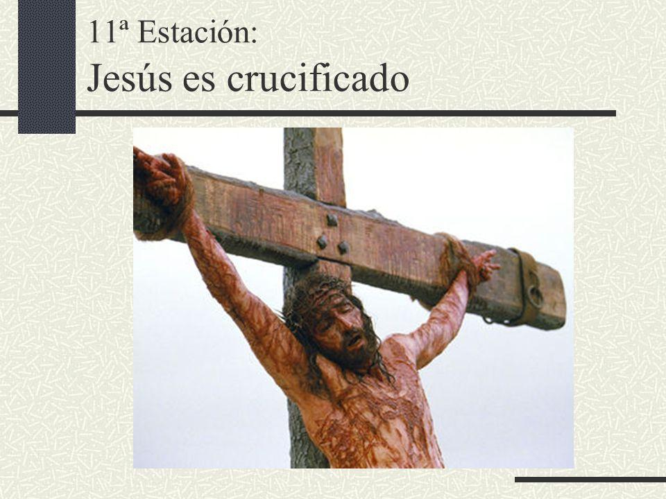 11ª Estación: Jesús es crucificado