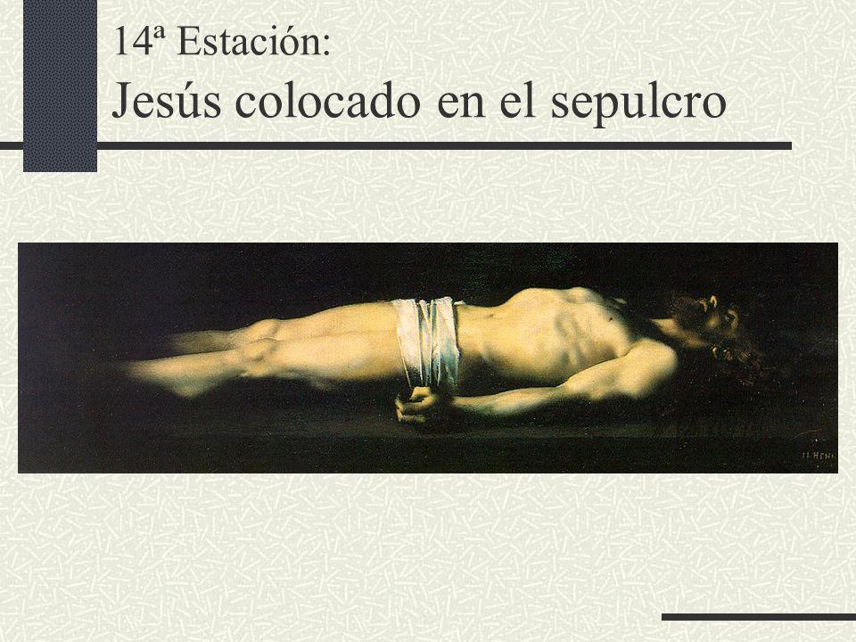 14ª Estación: Jesús colocado en el sepulcro