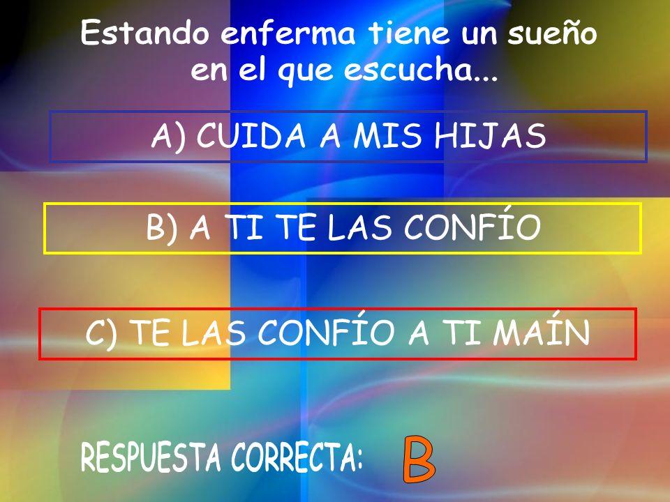 B) A TI TE LAS CONFÍO C) TE LAS CONFÍO A TI MAÍN A) CUIDA A MIS HIJAS
