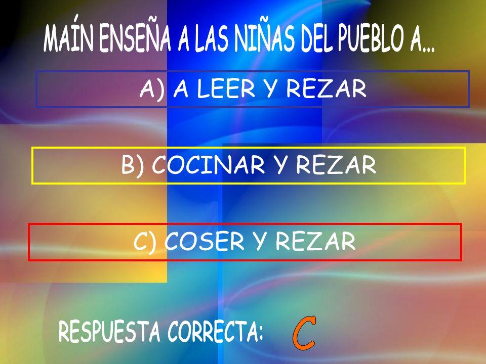 B) COCINAR Y REZAR C) COSER Y REZAR A) A LEER Y REZAR