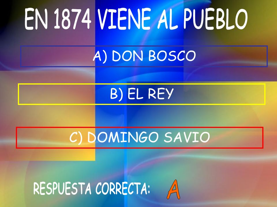B) EL REY C) DOMINGO SAVIO A) DON BOSCO