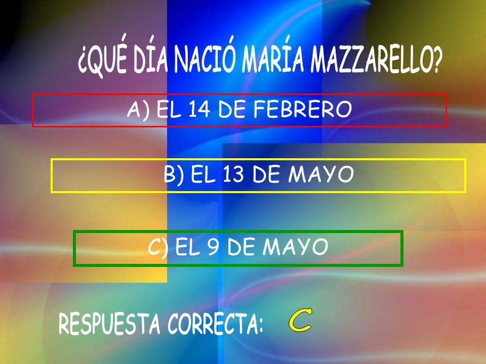 A) EL 14 DE FEBRERO B) EL 13 DE MAYO C) EL 9 DE MAYO