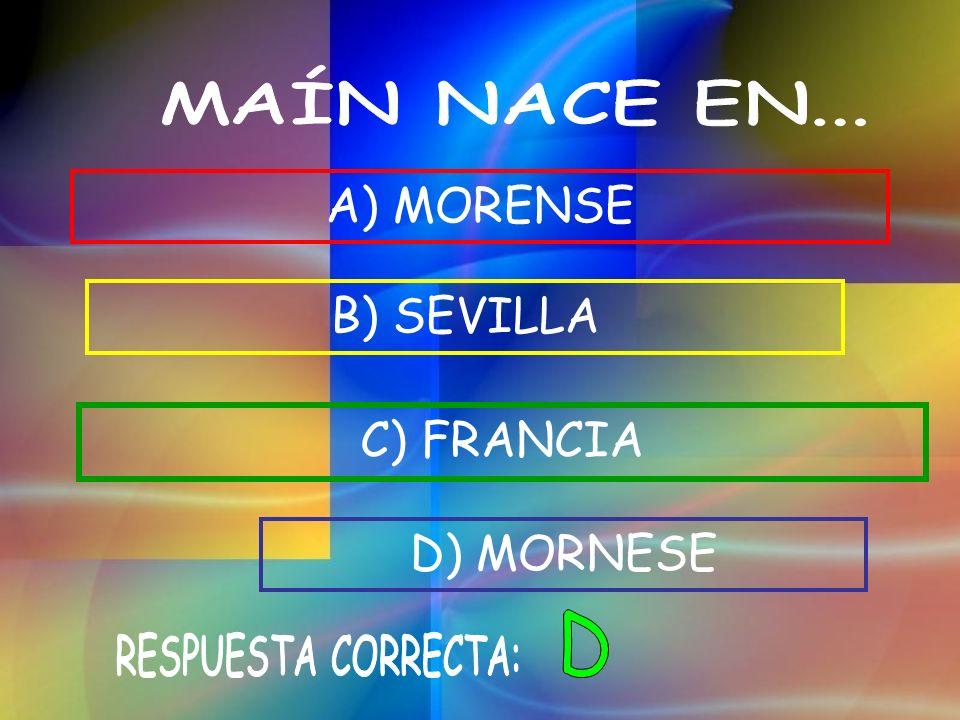 A) MORENSE B) SEVILLA C) FRANCIA D) MORNESE