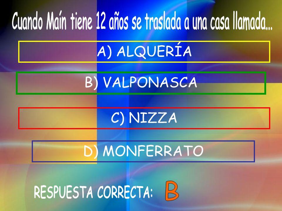 C) NIZZA D) MONFERRATO B) VALPONASCA A) ALQUERÍA