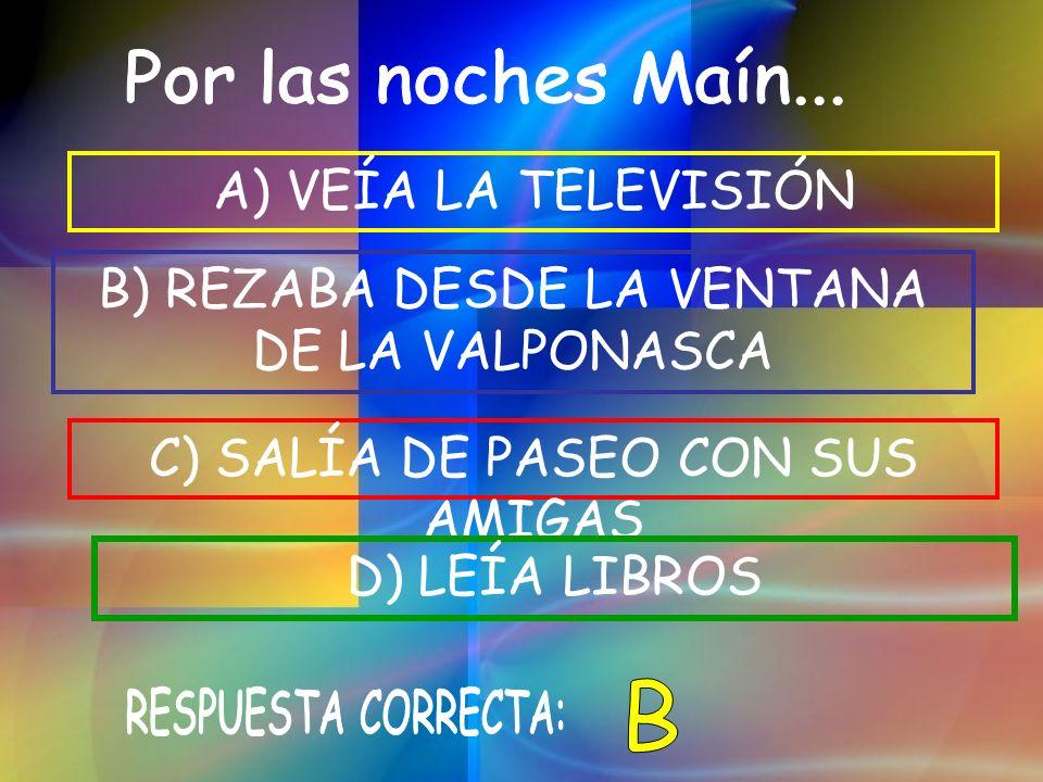 C) SALÍA DE PASEO CON SUS AMIGAS B) REZABA DESDE LA VENTANA DE LA VALPONASCA D) LEÍA LIBROS A) VEÍA LA TELEVISIÓN