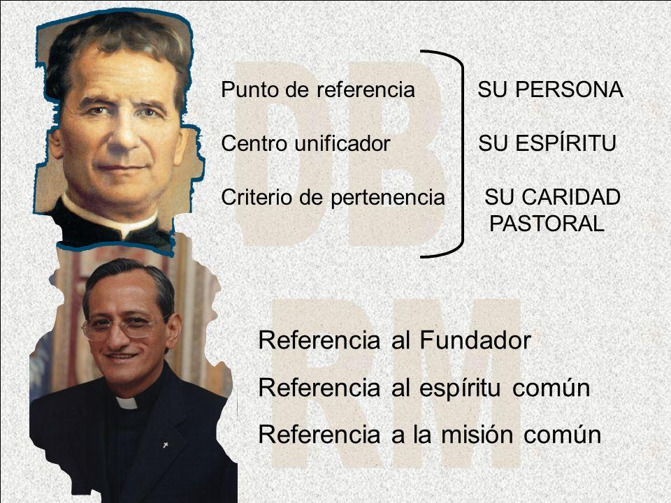 Punto de referencia SU PERSONA Centro unificador SU ESPÍRITU Criterio de pertenencia SU CARIDAD PASTORAL Referencia al Fundador Referencia al espíritu común Referencia a la misión común