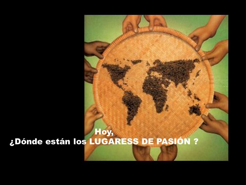 Hoy, ¿Dónde están los LUGARESS DE PASIÓN ?