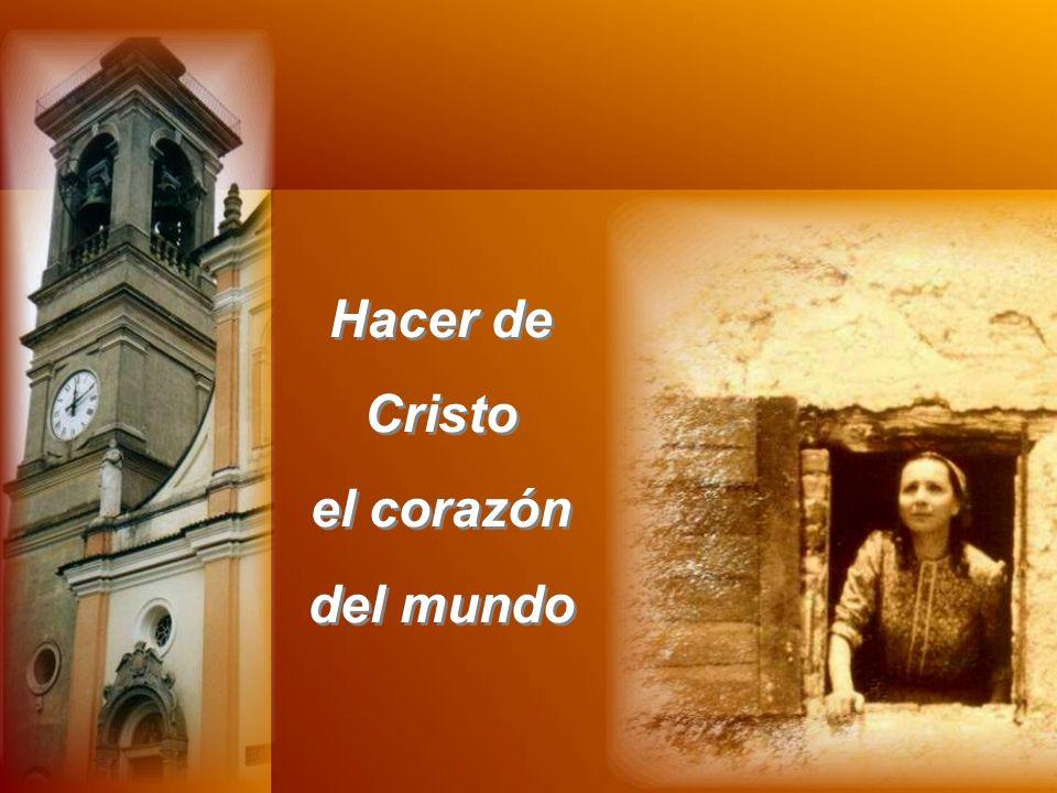 Hacer de Cristo el corazón del mundo Hacer de Cristo el corazón del mundo