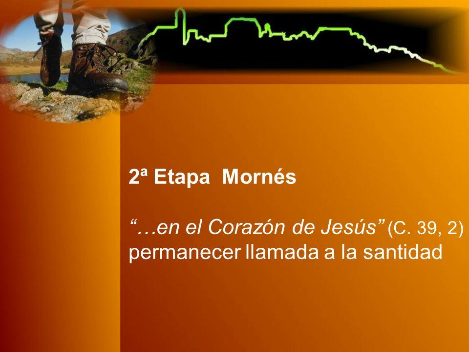 2ª Etapa Mornés …en el Corazón de Jesús (C. 39, 2) permanecer llamada a la santidad