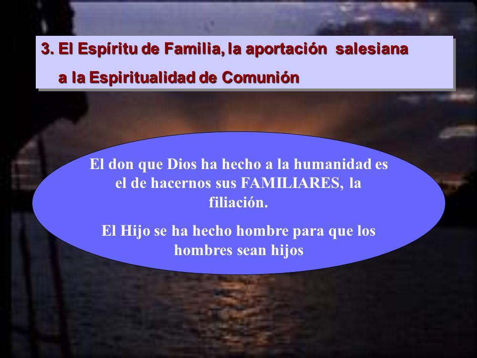 3. El Espíritu de Familia, la aportación salesiana a la Espiritualidad de Comunión a la Espiritualidad de Comunión 3. El Espíritu de Familia, la aport