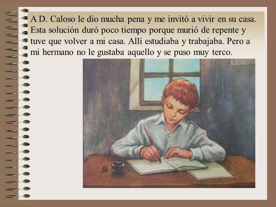 A D.Caloso le dio mucha pena y me invitó a vivir en su casa.