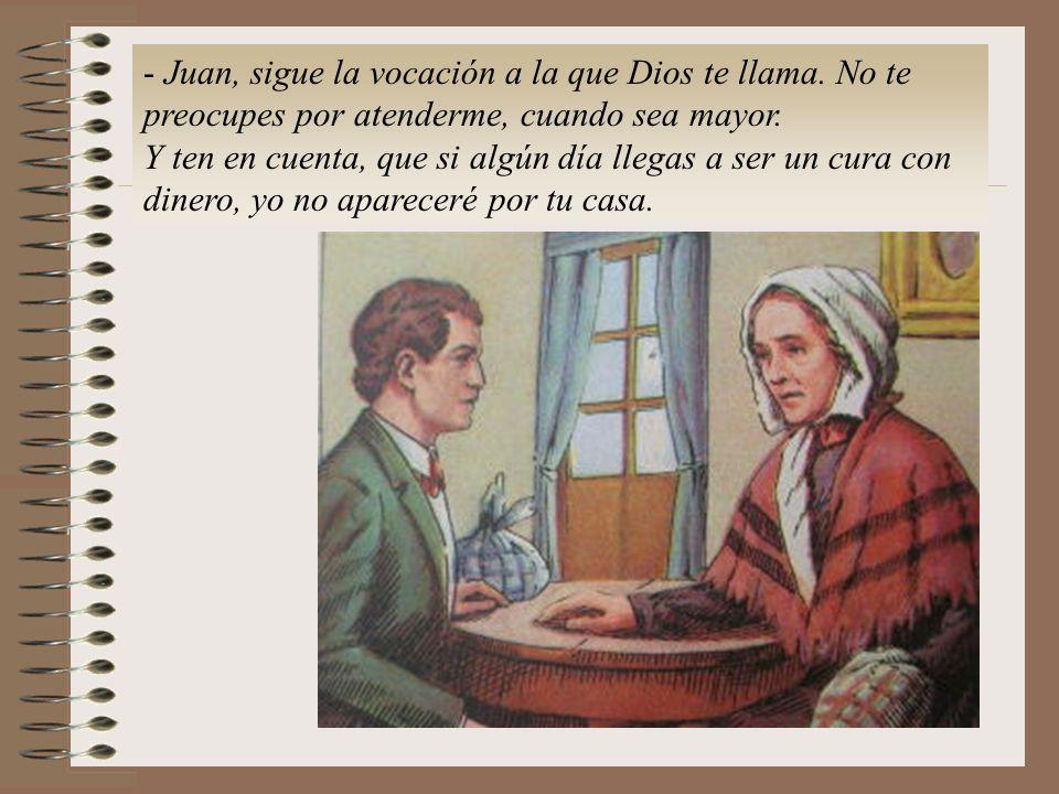- Juan, sigue la vocación a la que Dios te llama.No te preocupes por atenderme, cuando sea mayor.