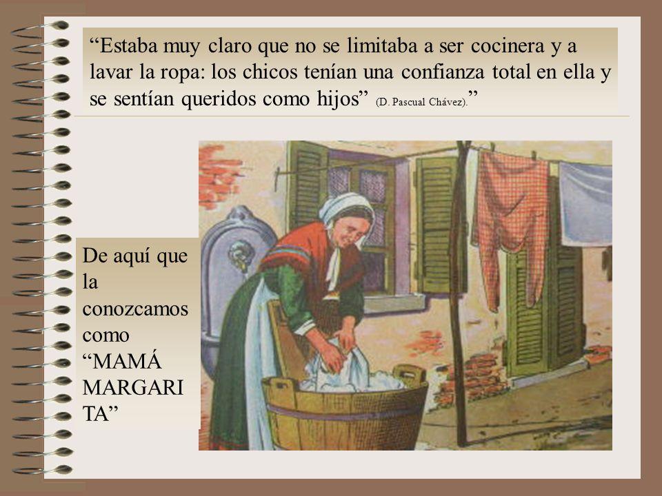 Estaba muy claro que no se limitaba a ser cocinera y a lavar la ropa: los chicos tenían una confianza total en ella y se sentían queridos como hijos (D.