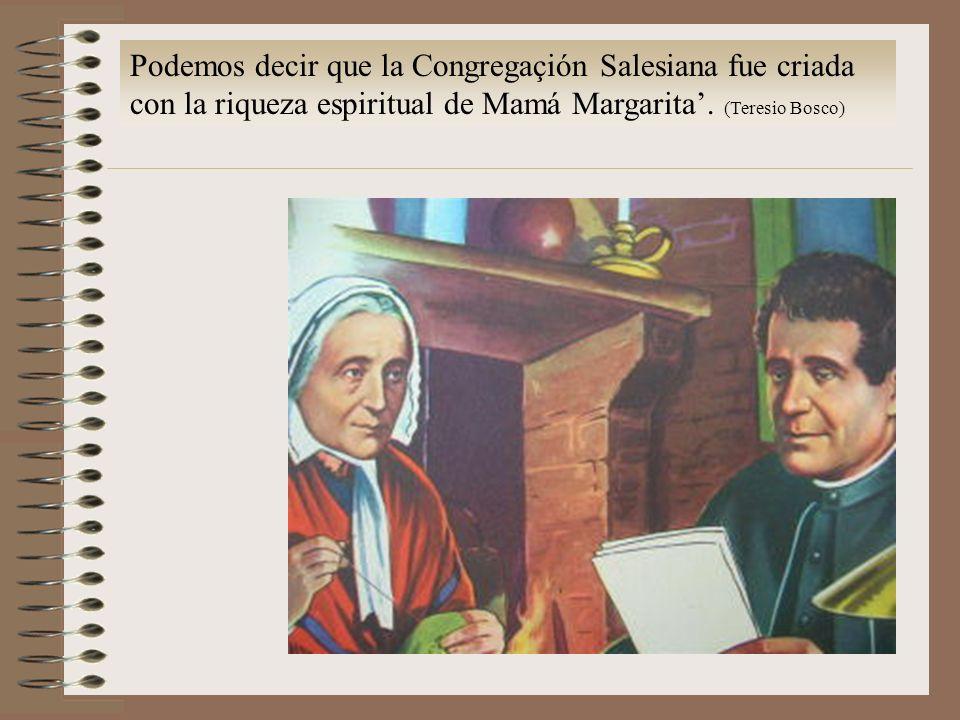Podemos decir que la Congregaçión Salesiana fue criada con la riqueza espiritual de Mamá Margarita.