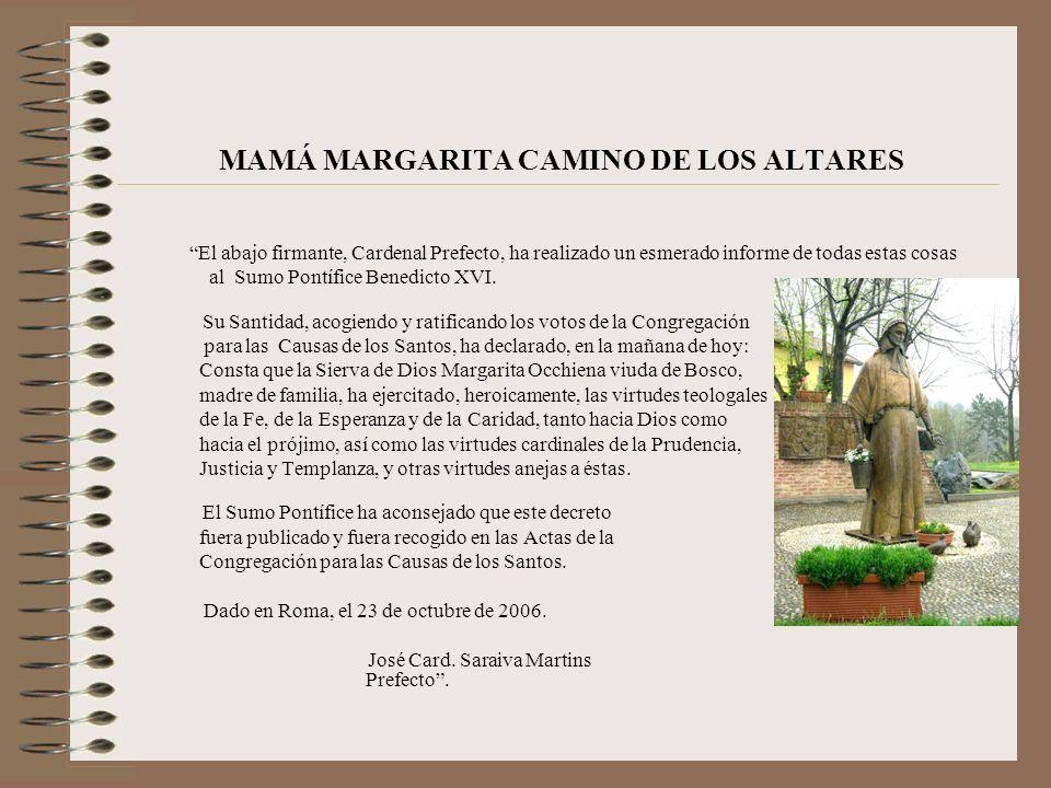 MAMÁ MARGARITA CAMINO DE LOS ALTARES El abajo firmante, Cardenal Prefecto, ha realizado un esmerado informe de todas estas cosas al Sumo Pontífice Benedicto XVI.