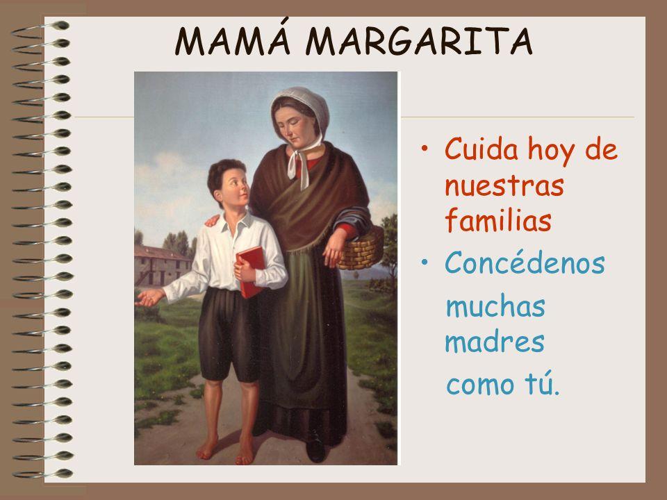 MAMÁ MARGARITA Cuida hoy de nuestras familias Concédenos muchas madres como tú.
