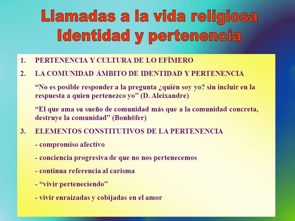 1.PERTENENCIA Y CULTURA DE LO EFÍMERO 2.LA COMUNIDAD ÁMBITO DE IDENTIDAD Y PERTENENCIA No es posible responder a la pregunta ¿quién soy yo? sin inclui