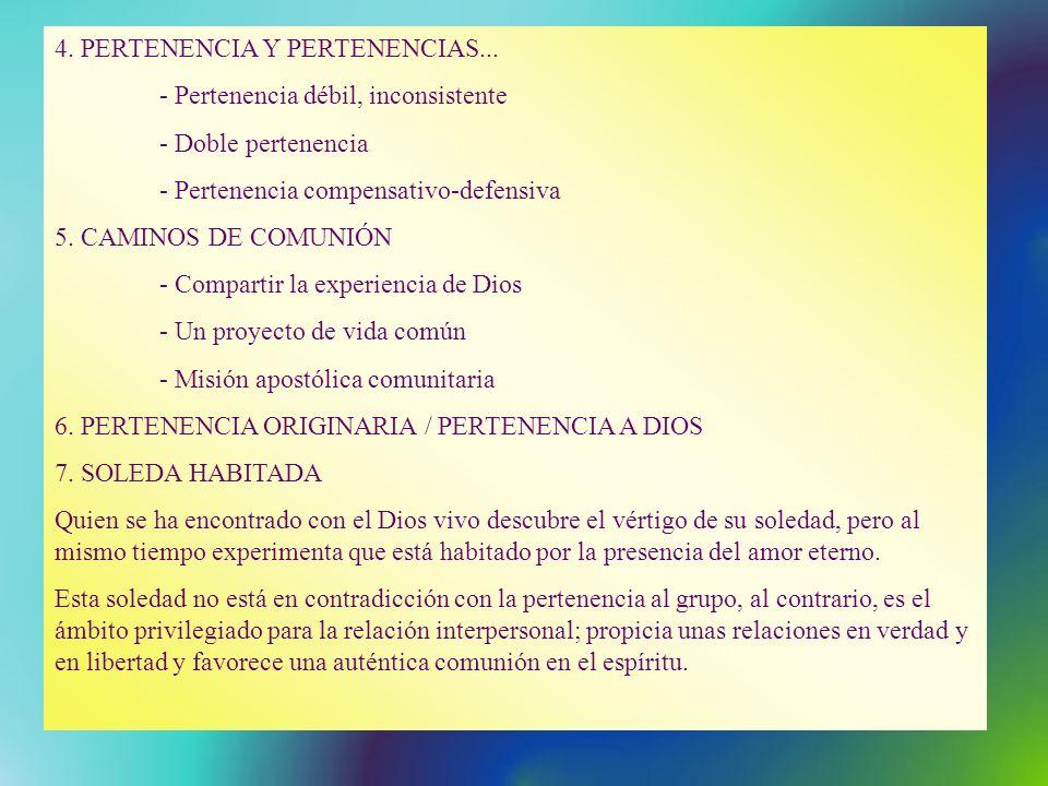 4. PERTENENCIA Y PERTENENCIAS... - Pertenencia débil, inconsistente - Doble pertenencia - Pertenencia compensativo-defensiva 5. CAMINOS DE COMUNIÓN -
