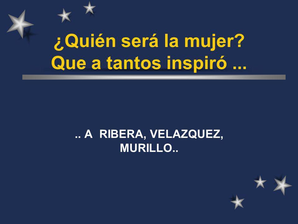 ¿Quién será la mujer? Que a tantos inspiró..... A RIBERA, VELAZQUEZ, MURILLO..