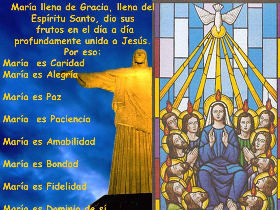 María llena de Gracia, llena del Espíritu Santo, dio sus frutos en el día a día profundamente unida a Jesús. Por eso: María es Caridad María es Alegrí