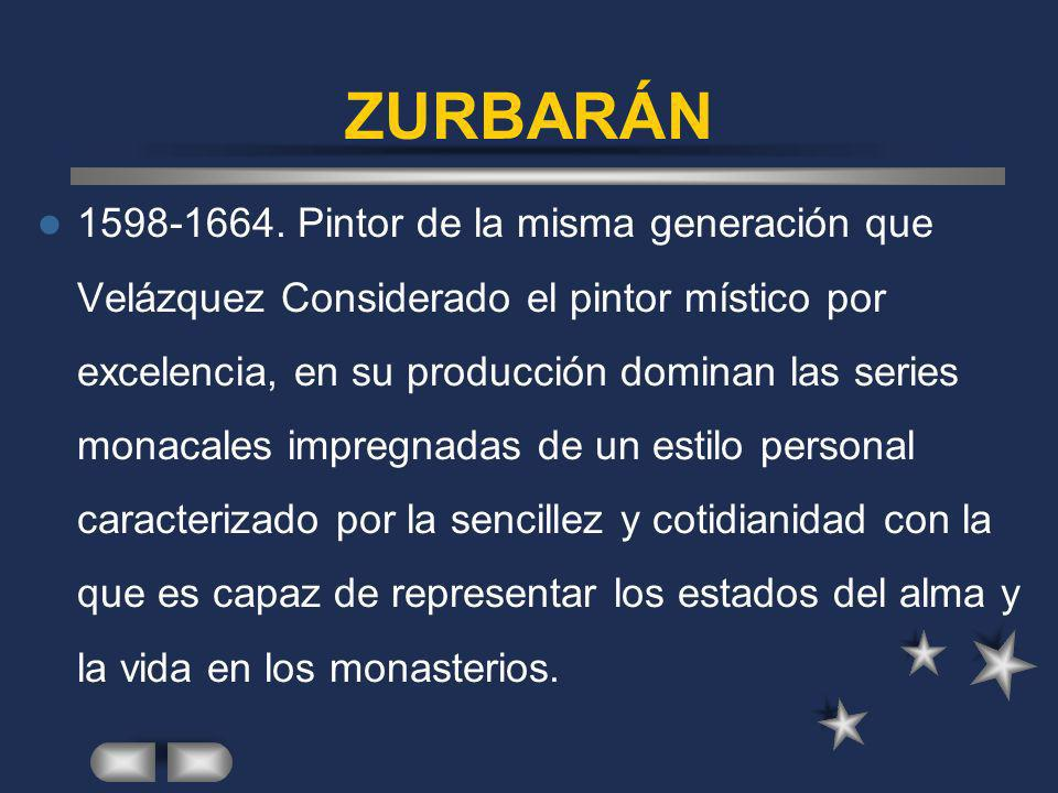ZURBARÁN 1598-1664. Pintor de la misma generación que Velázquez Considerado el pintor místico por excelencia, en su producción dominan las series mona