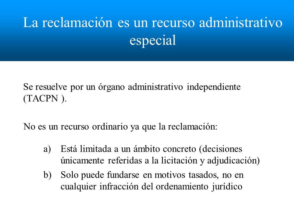 La reclamación es un recurso administrativo especial Se resuelve por un órgano administrativo independiente (TACPN ).