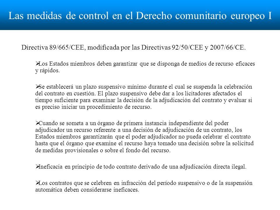 Las medidas de control en el Derecho comunitario europeo I Directiva 89/665/CEE, modificada por las Directivas 92/50/CEE y 2007/66/CE.