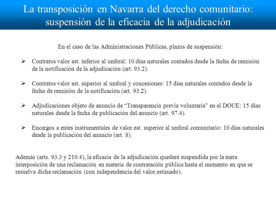 La transposición en Navarra del derecho comunitario: suspensión de la eficacia de la adjudicación En el caso de otras entidades que no sean las Administraciones Públicas, plazos de suspensión: Contratos valor est.