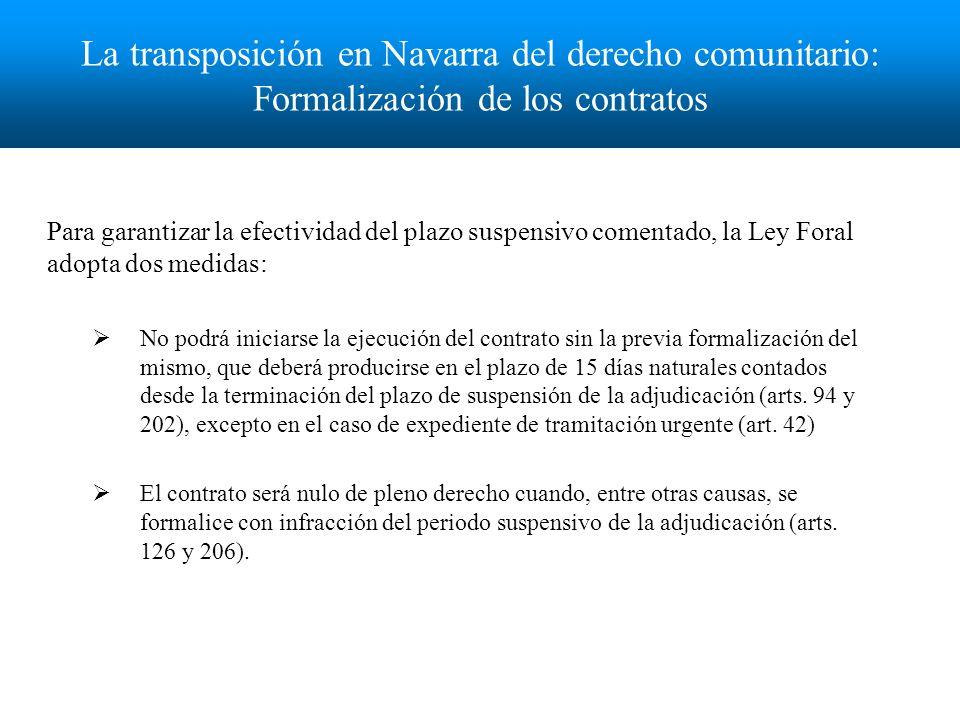 La transposición en Navarra del derecho comunitario: causas de invalidez del contrato La Ley Foral 3/2013 altera el régimen regulador de la invalidez de los contratos establecido en la Ley Foral 6/2006, incorporando tres nuevas causas de nulidad de pleno derecho (arts.