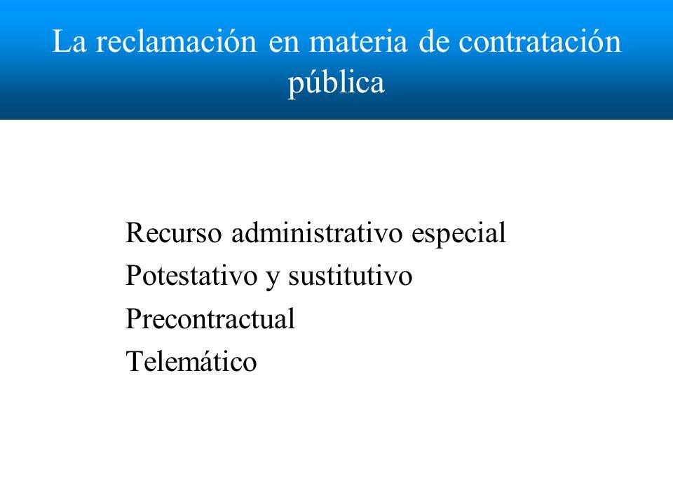 La reclamación en materia de contratación pública Recurso administrativo especial Potestativo y sustitutivo Precontractual Telemático