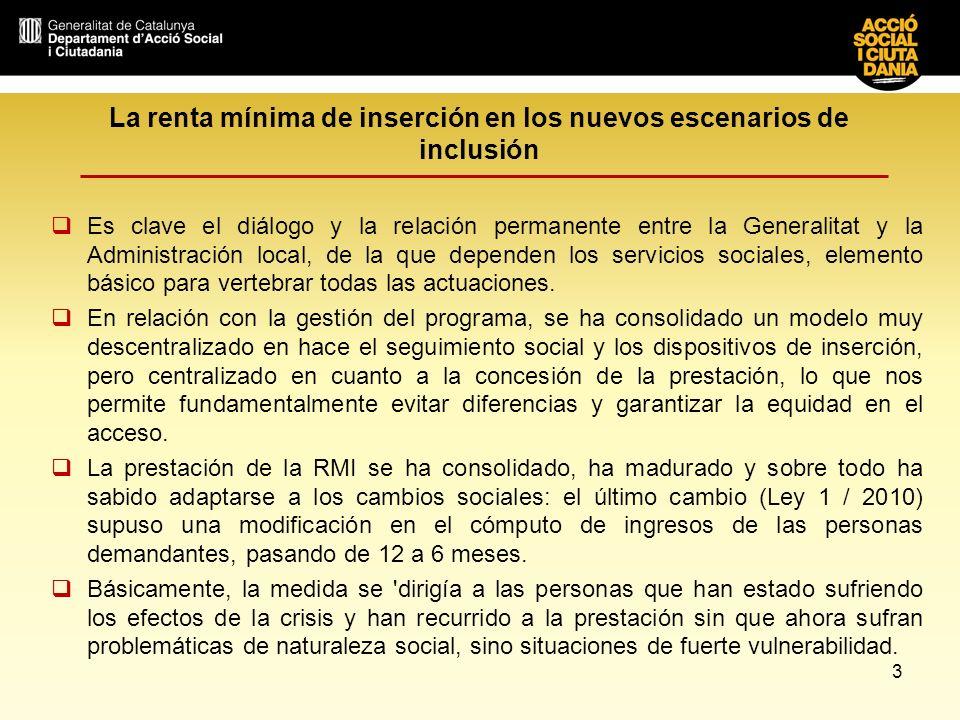 3 La renta mínima de inserción en los nuevos escenarios de inclusión Es clave el diálogo y la relación permanente entre la Generalitat y la Administra